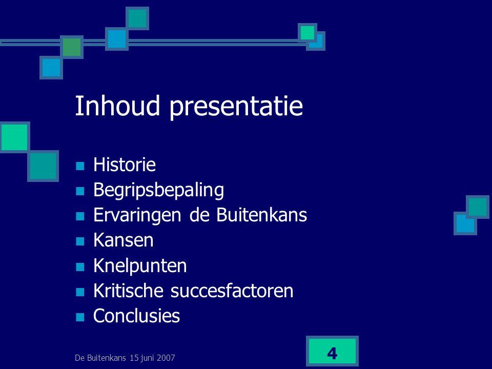 4 Inhoud presentatie  Historie  Begripsbepaling  Ervaringen de Buitenkans  Kansen  Knelpunten  Kritische succesfactoren  Conclusies