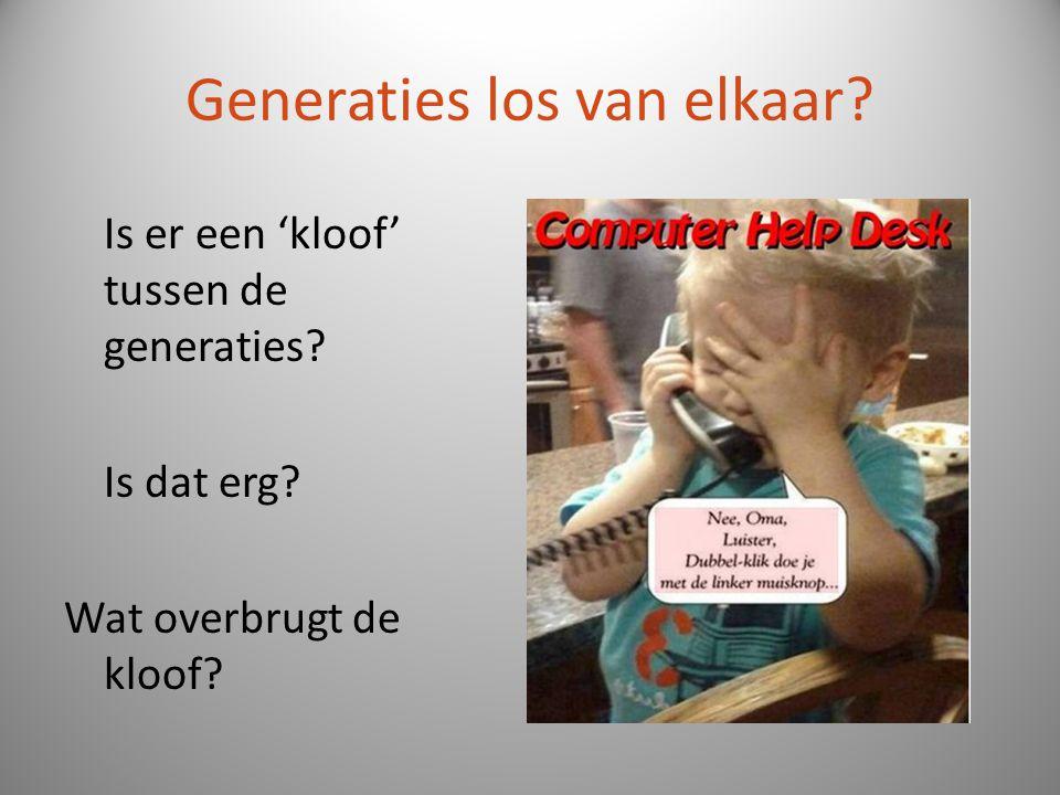 Generaties los van elkaar? Is er een 'kloof' tussen de generaties? Is dat erg? Wat overbrugt de kloof?