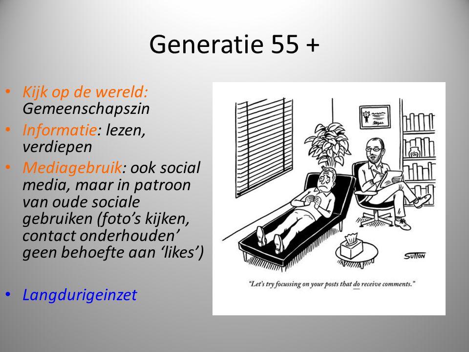 Generatie 55 + • Kijk op de wereld: Gemeenschapszin • Informatie: lezen, verdiepen • Mediagebruik: ook social media, maar in patroon van oude sociale