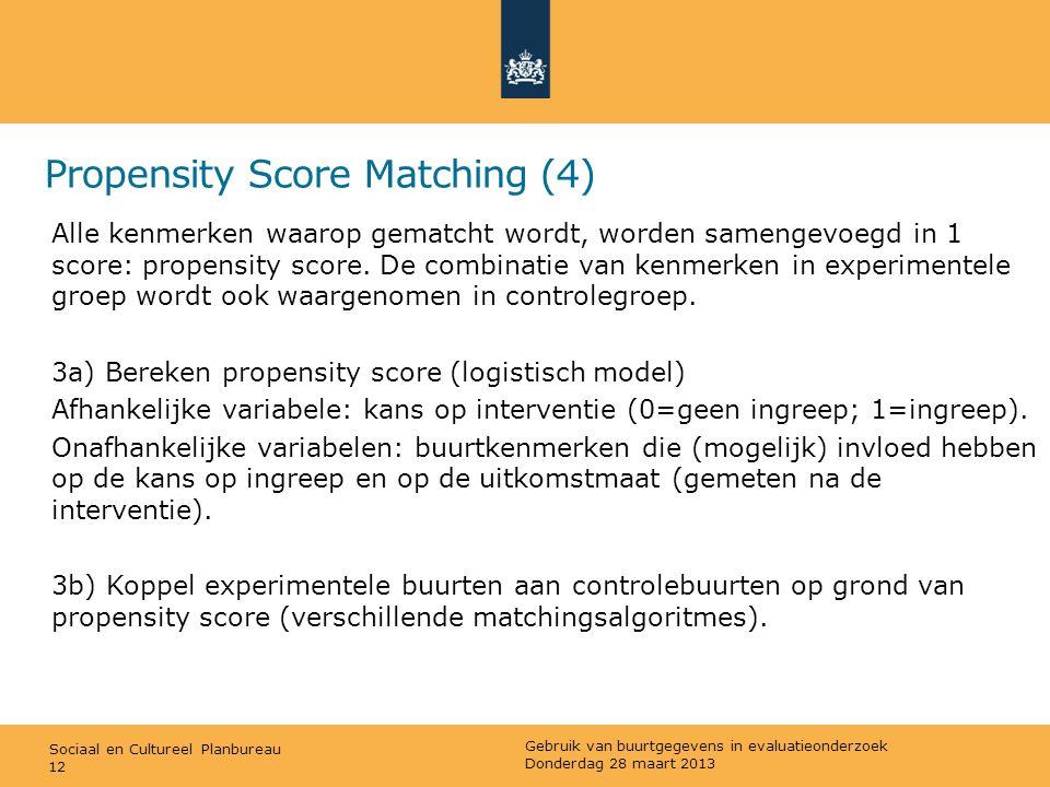 Sociaal en Cultureel Planbureau Propensity Score Matching (4) Alle kenmerken waarop gematcht wordt, worden samengevoegd in 1 score: propensity score.