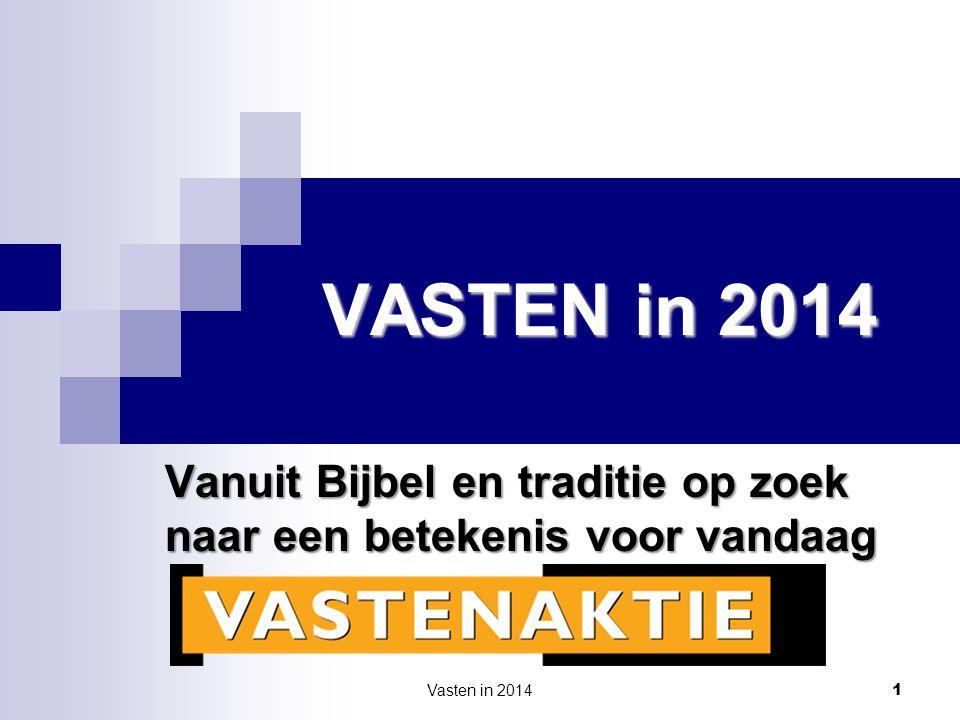 VASTEN in 2014 Vanuit Bijbel en traditie op zoek naar een betekenis voor vandaag Vasten in 2014 1