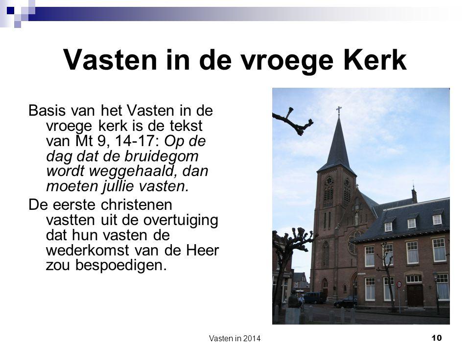 Vasten in 2014 10 Vasten in de vroege Kerk Basis van het Vasten in de vroege kerk is de tekst van Mt 9, 14-17: Op de dag dat de bruidegom wordt weggeh