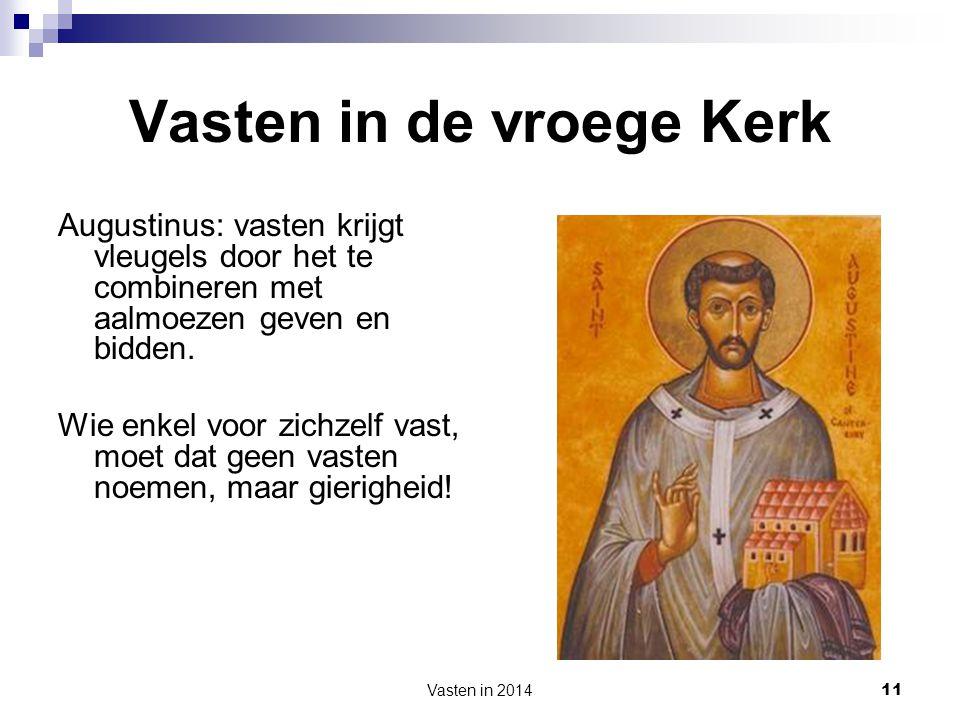 Vasten in de vroege Kerk Augustinus: vasten krijgt vleugels door het te combineren met aalmoezen geven en bidden. Wie enkel voor zichzelf vast, moet d