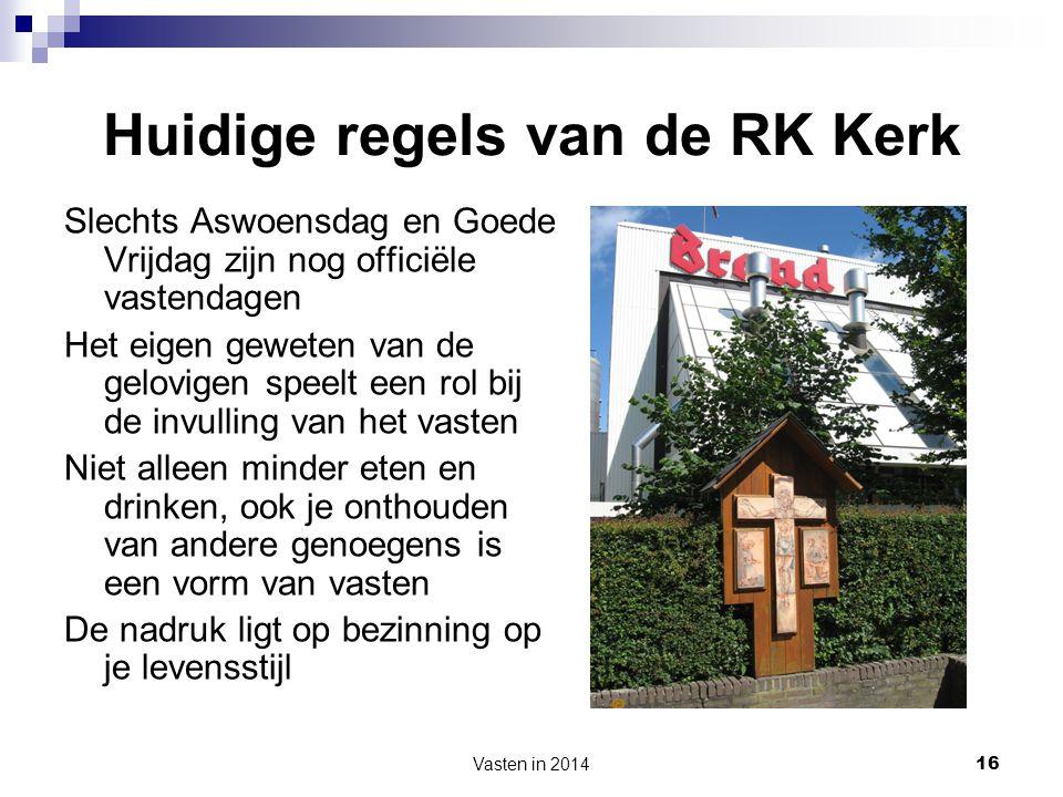 Vasten in 2014 16 Huidige regels van de RK Kerk Slechts Aswoensdag en Goede Vrijdag zijn nog officiële vastendagen Het eigen geweten van de gelovigen