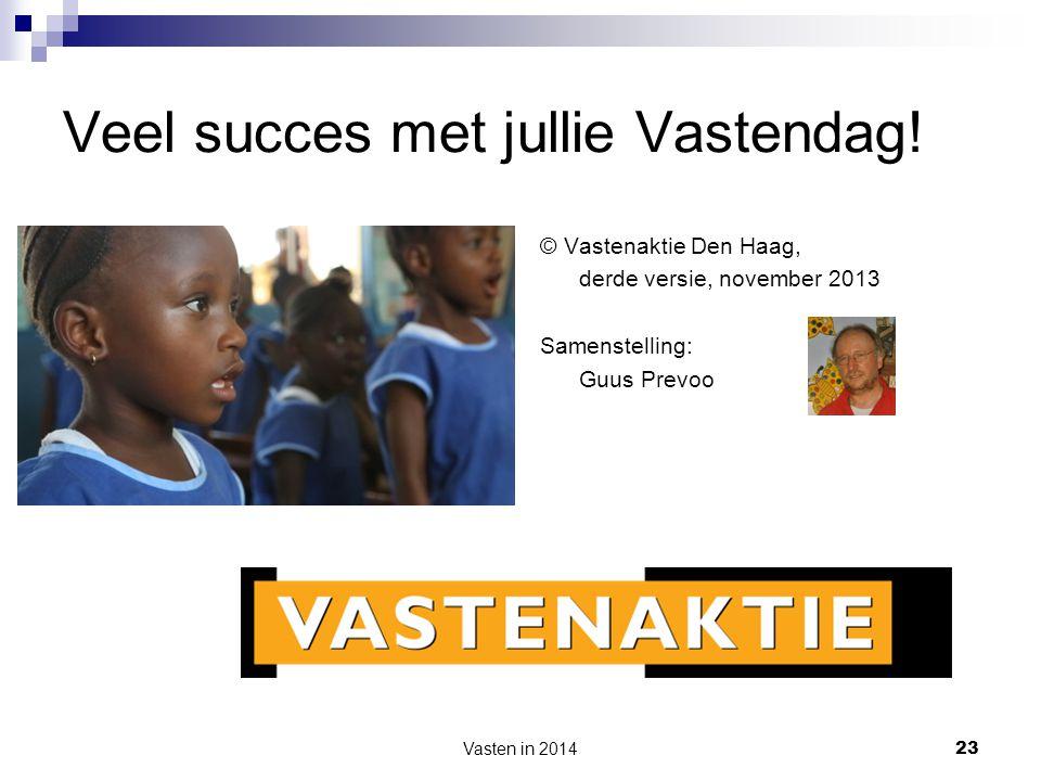 Vasten in 2014 23 Veel succes met jullie Vastendag! © Vastenaktie Den Haag, derde versie, november 2013 Samenstelling: Guus Prevoo