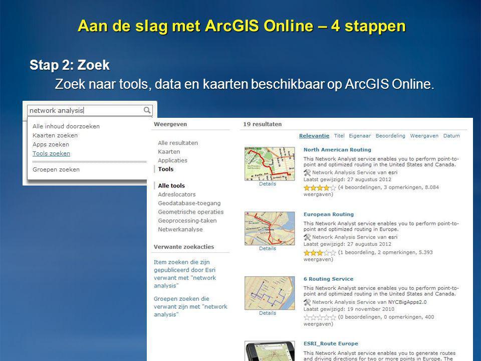 Stap 2: Zoek Zoek naar tools, data en kaarten beschikbaar op ArcGIS Online. Zoek naar tools, data en kaarten beschikbaar op ArcGIS Online. 4 Aan de sl