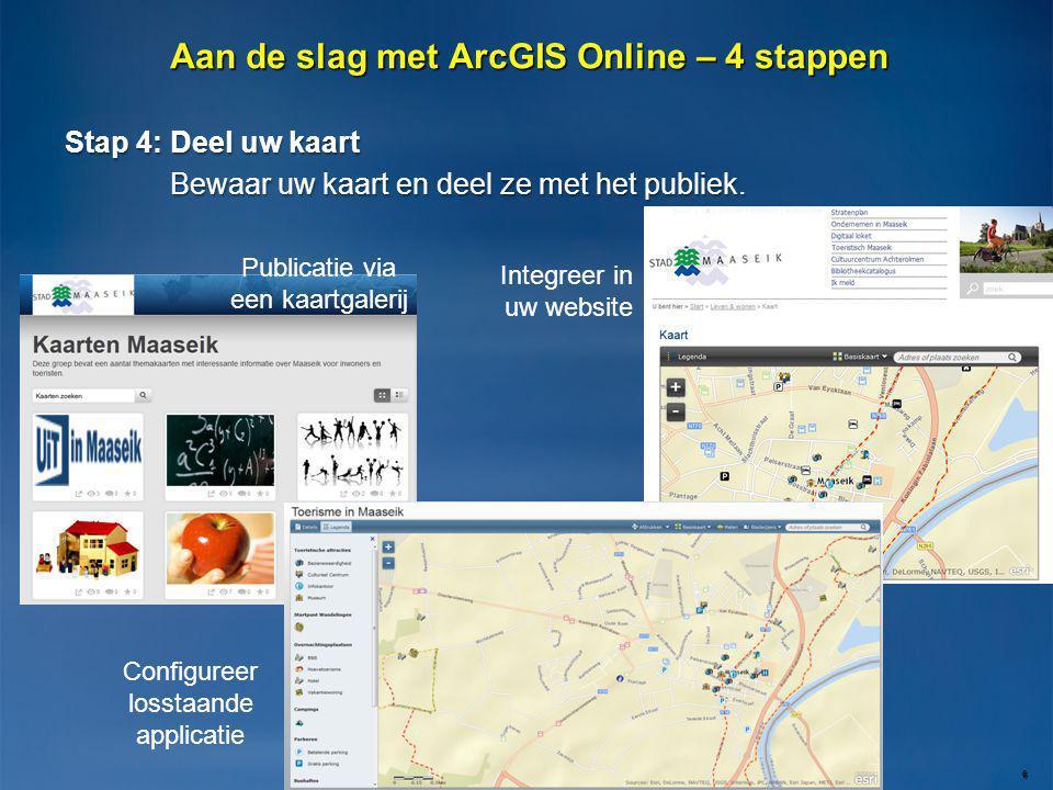 Stap 4: Deel uw kaart Bewaar uw kaart en deel ze met het publiek. 6 Aan de slag met ArcGIS Online – 4 stappen Publicatie via een kaartgalerij Configur