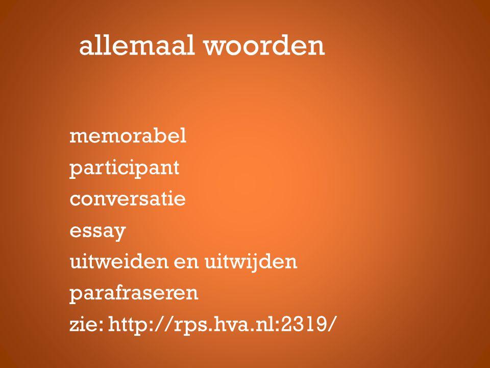 allemaal woorden memorabel participant conversatie essay uitweiden en uitwijden parafraseren zie: http://rps.hva.nl:2319/