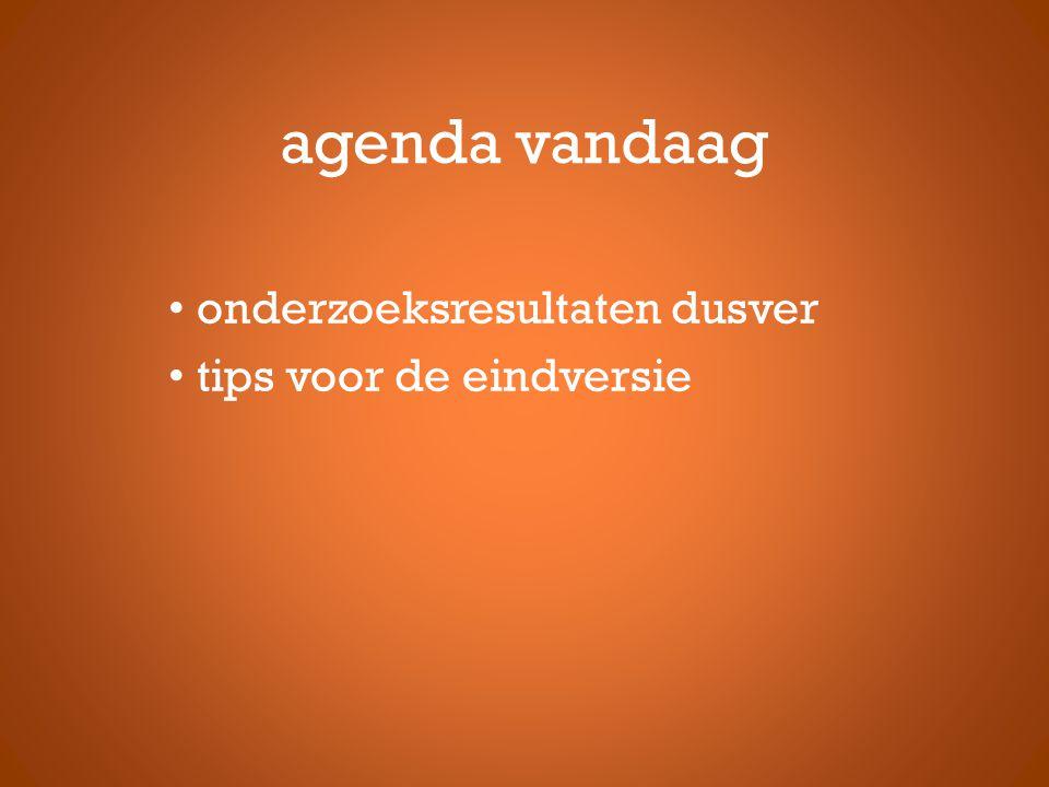 agenda vandaag • onderzoeksresultaten dusver • tips voor de eindversie