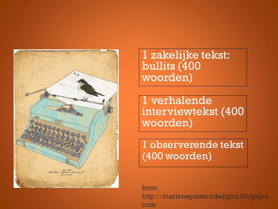 1 zakelijke tekst: bullits (400 woorden) 1 verhalende interviewtekst (400 woorden) 1 observerende tekst (400 woorden) bron: http://marlenepatterndesigns.blogspot.