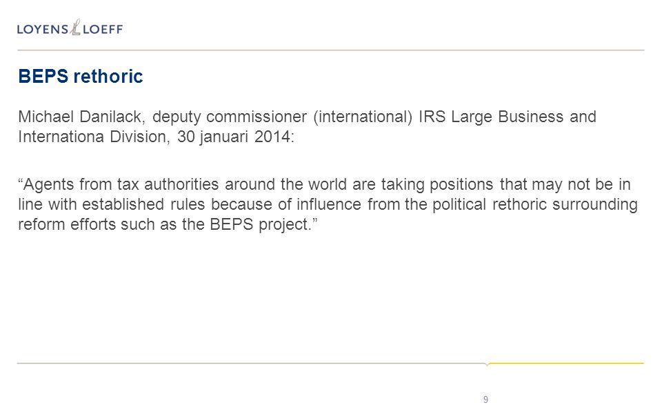 "BEPS rethoric Michael Danilack, deputy commissioner (international) IRS Large Business and Internationa Division, 30 januari 2014: ""Agents from tax au"