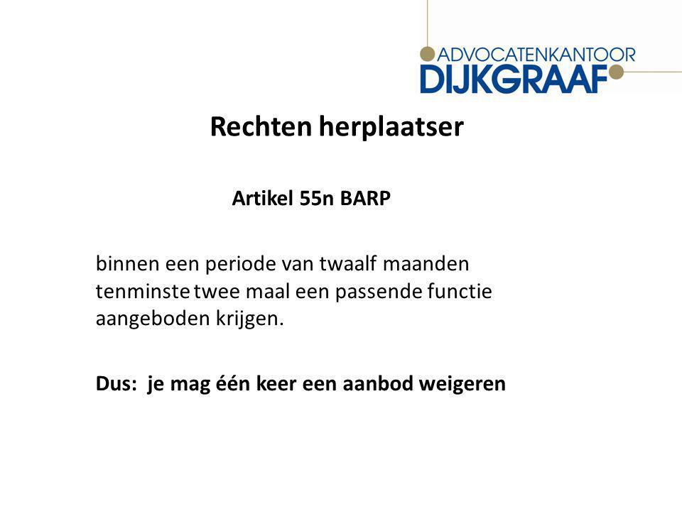 Rechten herplaatser Artikel 55n BARP binnen een periode van twaalf maanden tenminste twee maal een passende functie aangeboden krijgen.