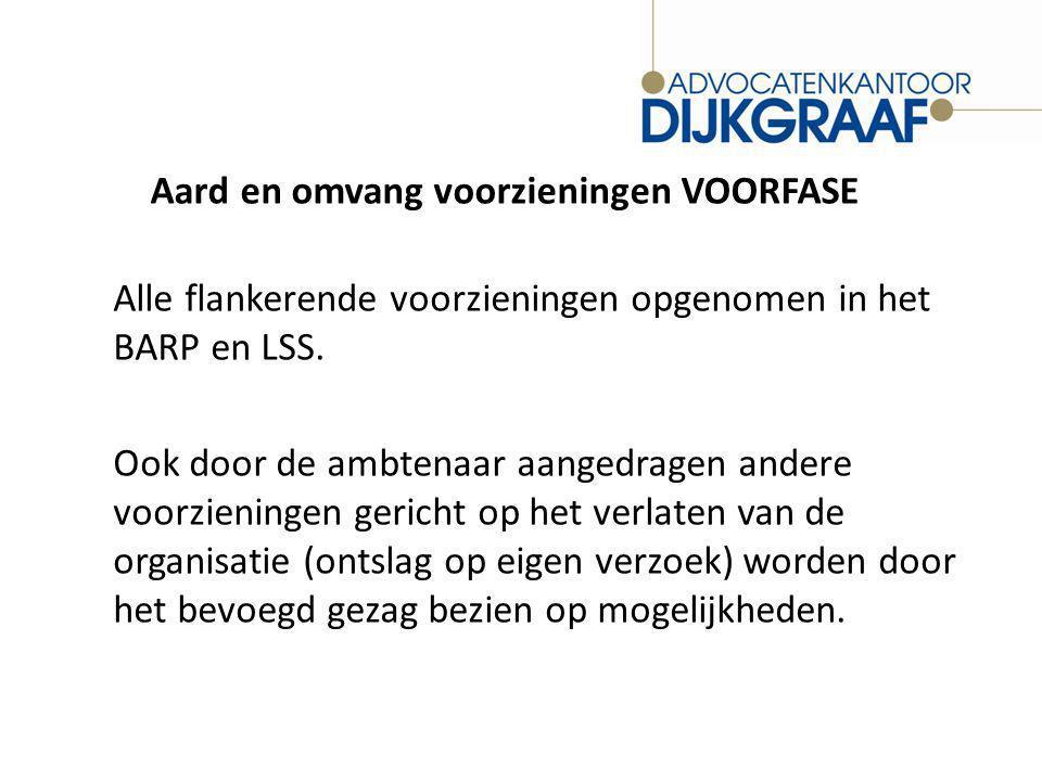 Aard en omvang voorzieningen VOORFASE Alle flankerende voorzieningen opgenomen in het BARP en LSS.