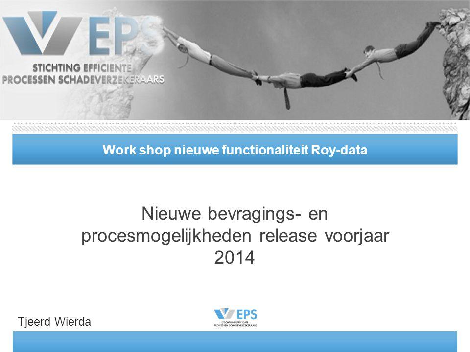 Work shop nieuwe functionaliteit Roy-data Nieuwe bevragings- en procesmogelijkheden release voorjaar 2014 Tjeerd Wierda