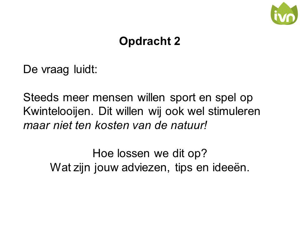 Opdracht 2 De vraag luidt: Steeds meer mensen willen sport en spel op Kwintelooijen. Dit willen wij ook wel stimuleren maar niet ten kosten van de nat