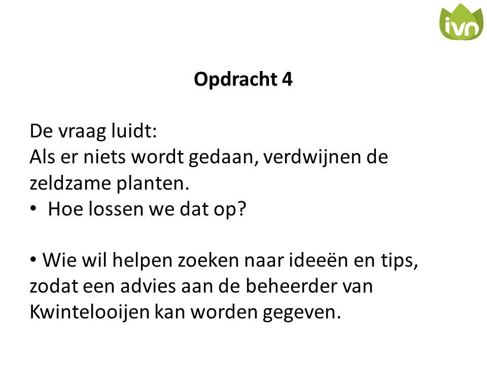 Opdracht 4 De vraag luidt: Als er niets wordt gedaan, verdwijnen de zeldzame planten. • Hoe lossen we dat op? • Wie wil helpen zoeken naar ideeën en t