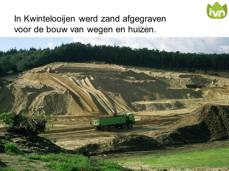 In Kwintelooijen werd zand afgegraven voor de bouw van wegen en huizen.