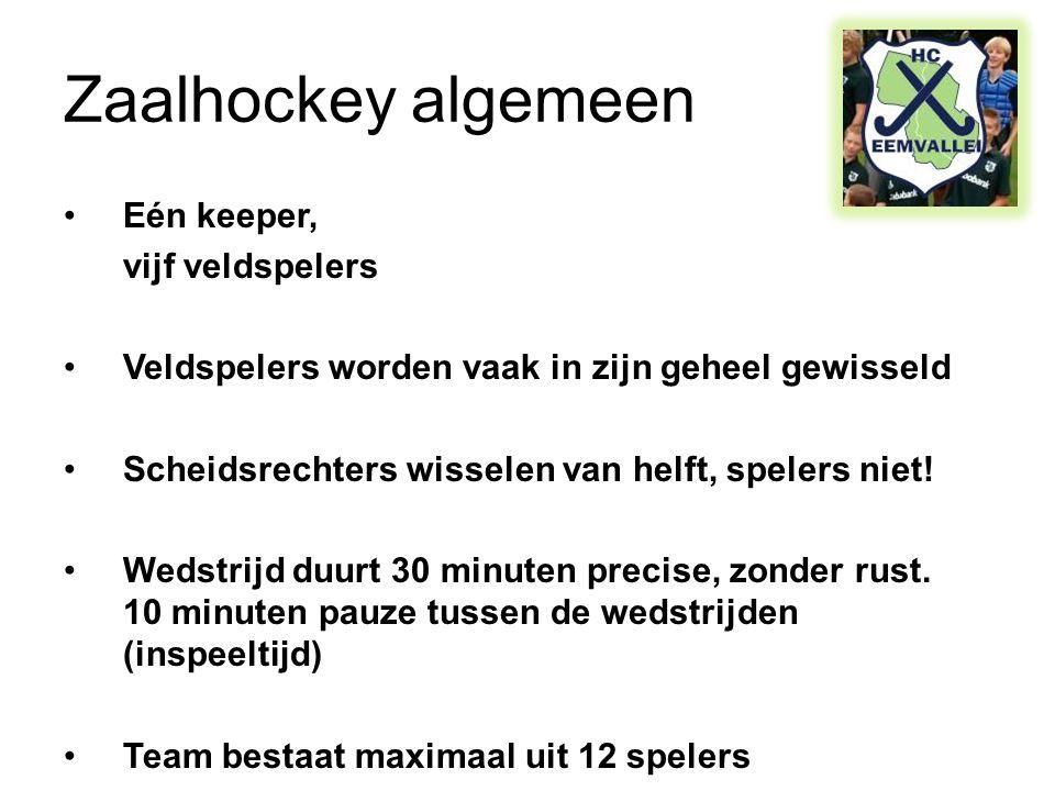 Zaalhockey algemeen •Eén keeper, vijf veldspelers •Veldspelers worden vaak in zijn geheel gewisseld •Scheidsrechters wisselen van helft, spelers niet!