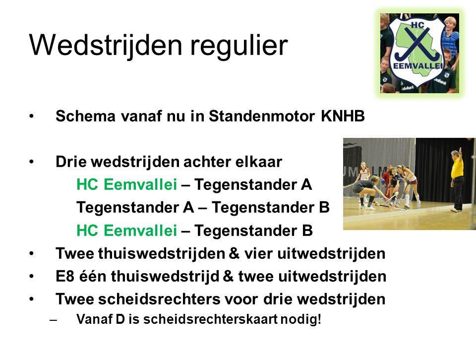 Wedstrijden regulier •Schema vanaf nu in Standenmotor KNHB •Drie wedstrijden achter elkaar HC Eemvallei – Tegenstander A Tegenstander A – Tegenstander