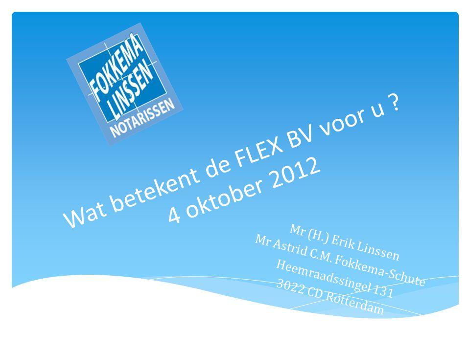 Wat betekent de FLEX BV voor u . 4 oktober 2012 Mr (H.) Erik Linssen Mr Astrid C.M.