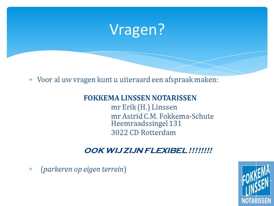 Voor al uw vragen kunt u uiteraard een afspraak maken: FOKKEMA LINSSEN NOTARISSEN mr Erik (H.) Linssen mr Astrid C.M.