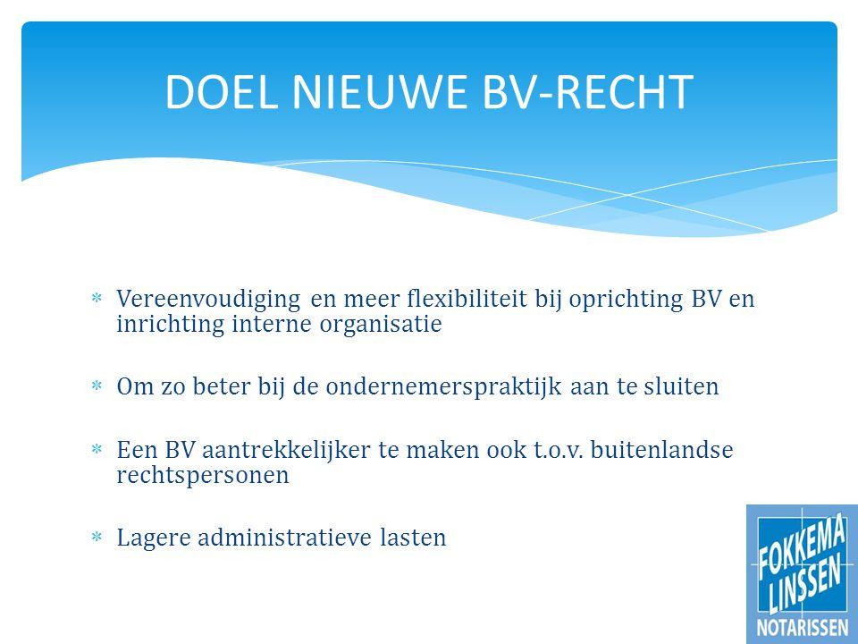  Vereenvoudiging en meer flexibiliteit bij oprichting BV en inrichting interne organisatie  Om zo beter bij de ondernemerspraktijk aan te sluiten  Een BV aantrekkelijker te maken ook t.o.v.