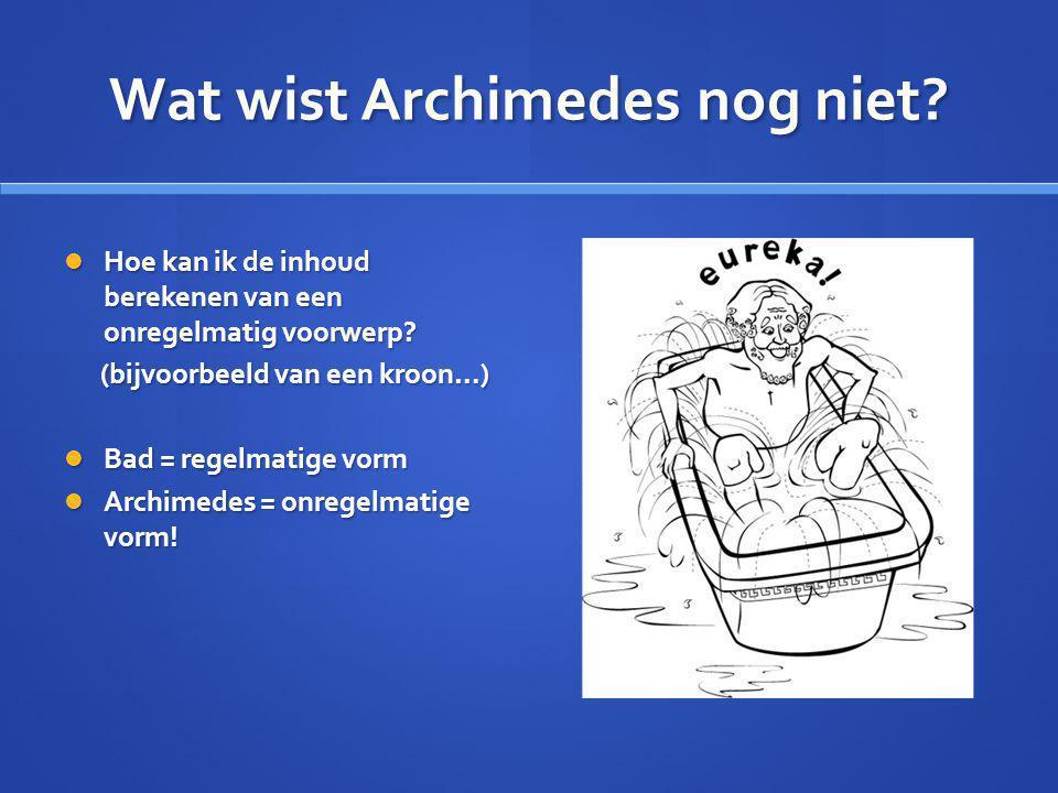 Wat wist Archimedes nog niet. Hoe kan ik de inhoud berekenen van een onregelmatig voorwerp.