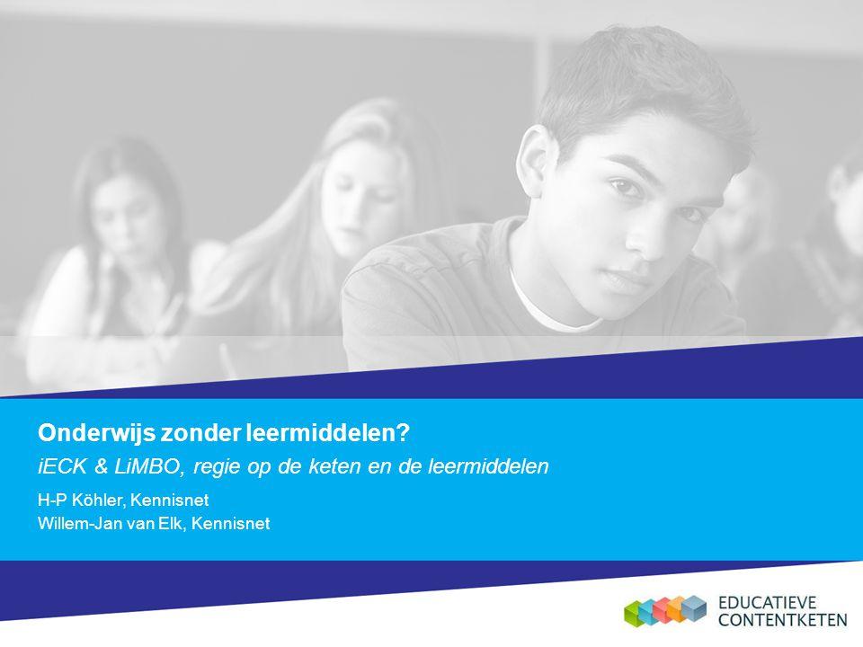Onderwijs zonder leermiddelen? iECK & LiMBO, regie op de keten en de leermiddelen H-P Köhler, Kennisnet Willem-Jan van Elk, Kennisnet