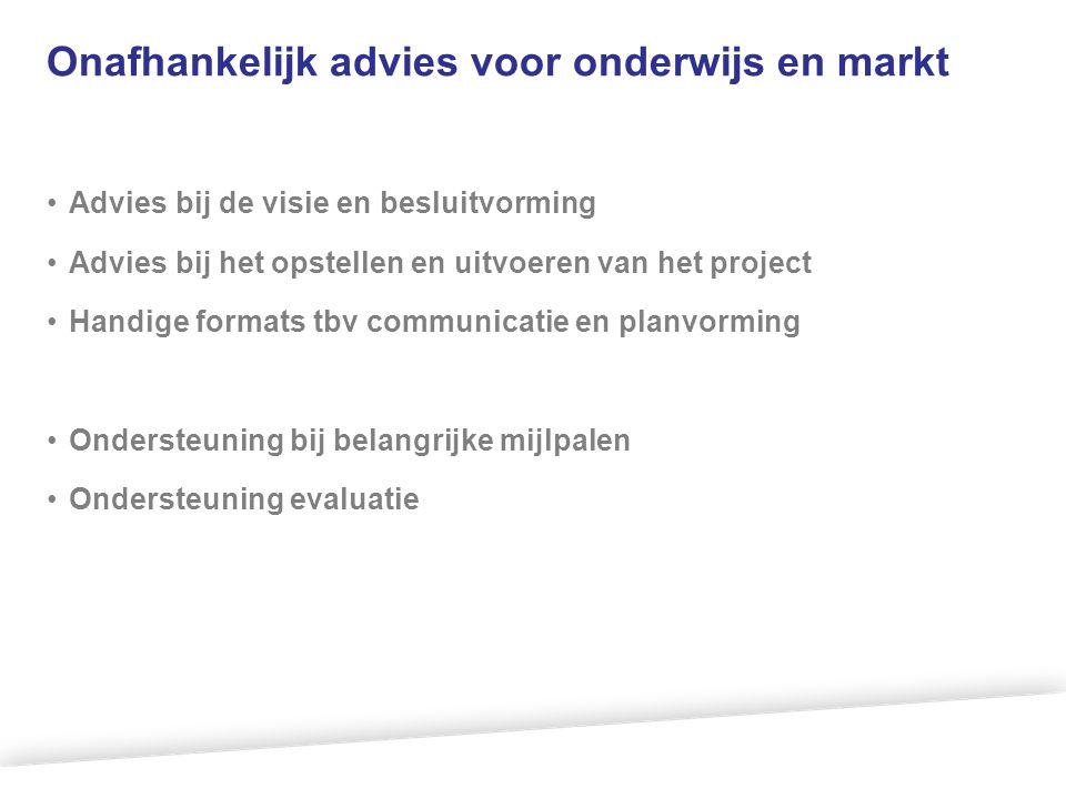Onafhankelijk advies voor onderwijs en markt •Advies bij de visie en besluitvorming •Advies bij het opstellen en uitvoeren van het project •Handige fo