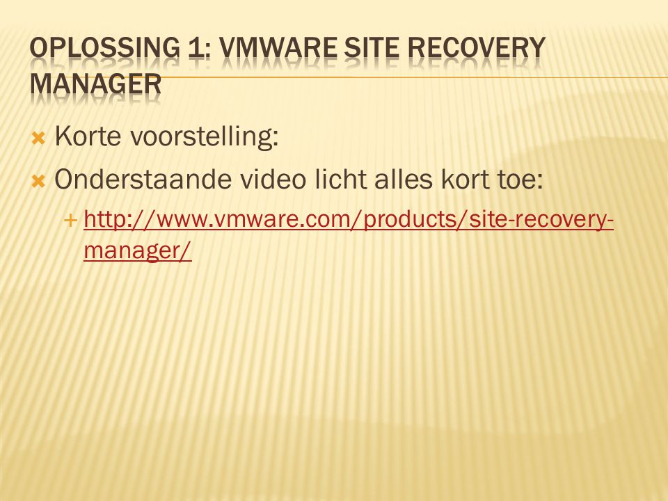  Korte voorstelling:  Onderstaande video licht alles kort toe:  http://www.vmware.com/products/site-recovery- manager/ http://www.vmware.com/products/site-recovery- manager/