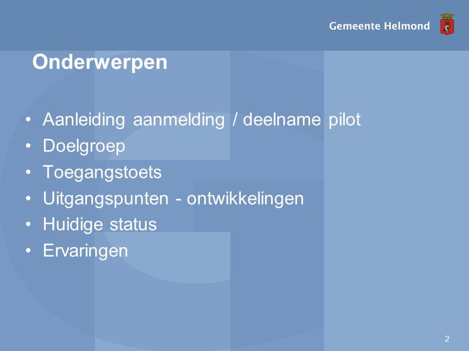 2 •Aanleiding aanmelding / deelname pilot •Doelgroep •Toegangstoets •Uitgangspunten - ontwikkelingen •Huidige status •Ervaringen Onderwerpen