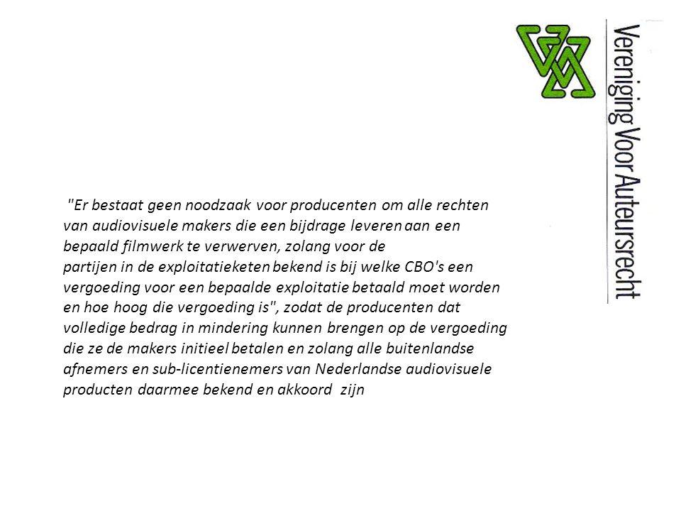 Er bestaat geen noodzaak voor producenten om alle rechten van audiovisuele makers die een bijdrage leveren aan een bepaald filmwerk te verwerven, zolang voor de partijen in de exploitatieketen bekend is bij welke CBO s een vergoeding voor een bepaalde exploitatie betaald moet worden en hoe hoog die vergoeding is , zodat de producenten dat volledige bedrag in mindering kunnen brengen op de vergoeding die ze de makers initieel betalen en zolang alle buitenlandse afnemers en sub-licentienemers van Nederlandse audiovisuele producten daarmee bekend en akkoord zijn