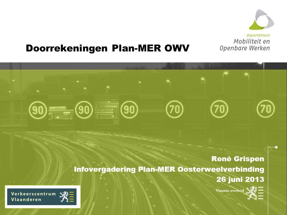 René Grispen Infovergadering Plan-MER Oosterweelverbinding 26 juni 2013 Doorrekeningen Plan-MER OWV 1