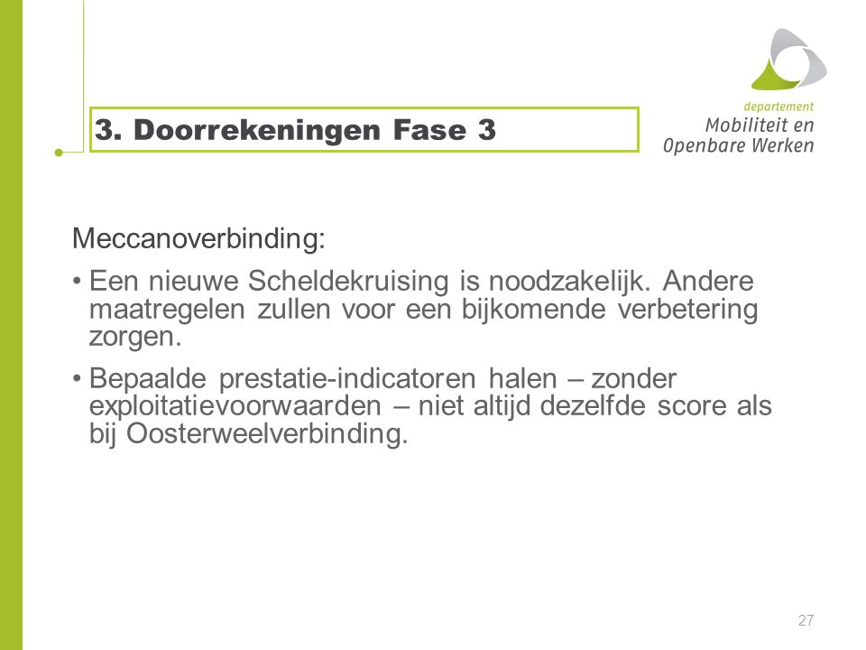 3. Doorrekeningen Fase 3 Meccanoverbinding: •Een nieuwe Scheldekruising is noodzakelijk.
