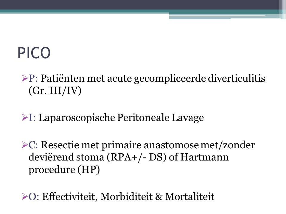 Zoek strategie •Pubmed, Cochrane Library, EMBASE, MEDLINE •Zonder taal restrictie •Restrictie: Humans, clinical trial, MA, RCT, clinical study •Keywords: (''Diverticulitis'' [Mesh] OR ''diverticulitis'' [ All fields]) AND (''Laparoscopy'' [All Fields] OR ''peritonitis'' [All Fields]) AND (''Lavage'' [All Fields] OR ''laparoscopy'' [All Fields])