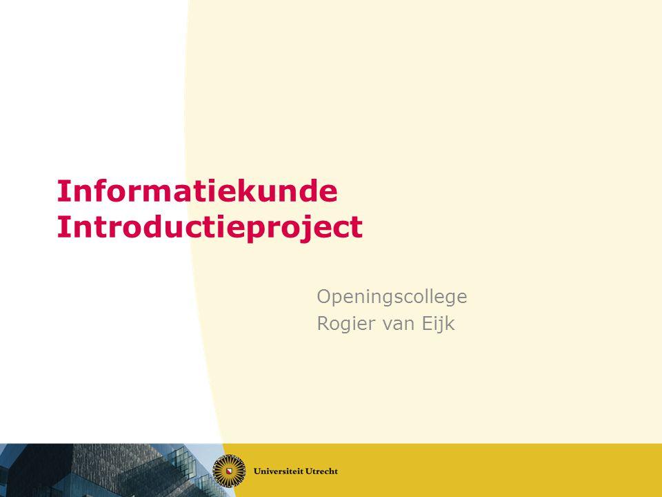 Informatiekunde Introductieproject Openingscollege Rogier van Eijk