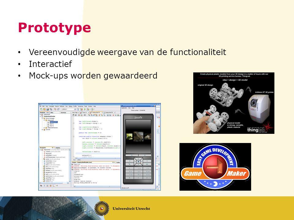 Prototype • Vereenvoudigde weergave van de functionaliteit • Interactief • Mock-ups worden gewaardeerd