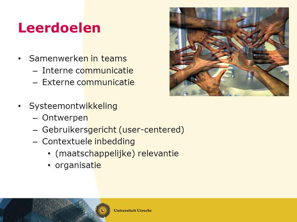 Leerdoelen • Samenwerken in teams – Interne communicatie – Externe communicatie • Systeemontwikkeling – Ontwerpen – Gebruikersgericht (user-centered) – Contextuele inbedding • (maatschappelijke) relevantie • organisatie