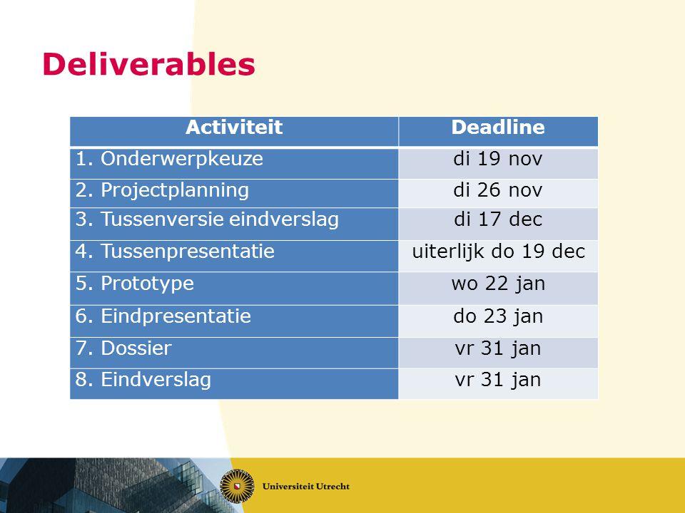 Deliverables ActiviteitDeadline 1. Onderwerpkeuzedi 19 nov 2.