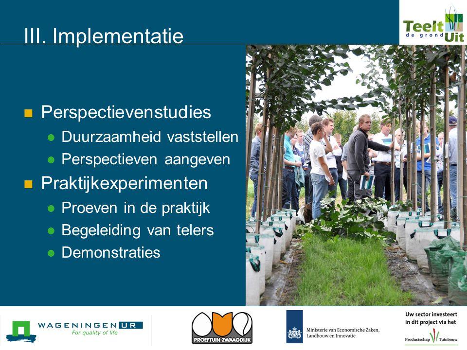 III. Implementatie  Perspectievenstudies  Duurzaamheid vaststellen  Perspectieven aangeven  Praktijkexperimenten  Proeven in de praktijk  Begele