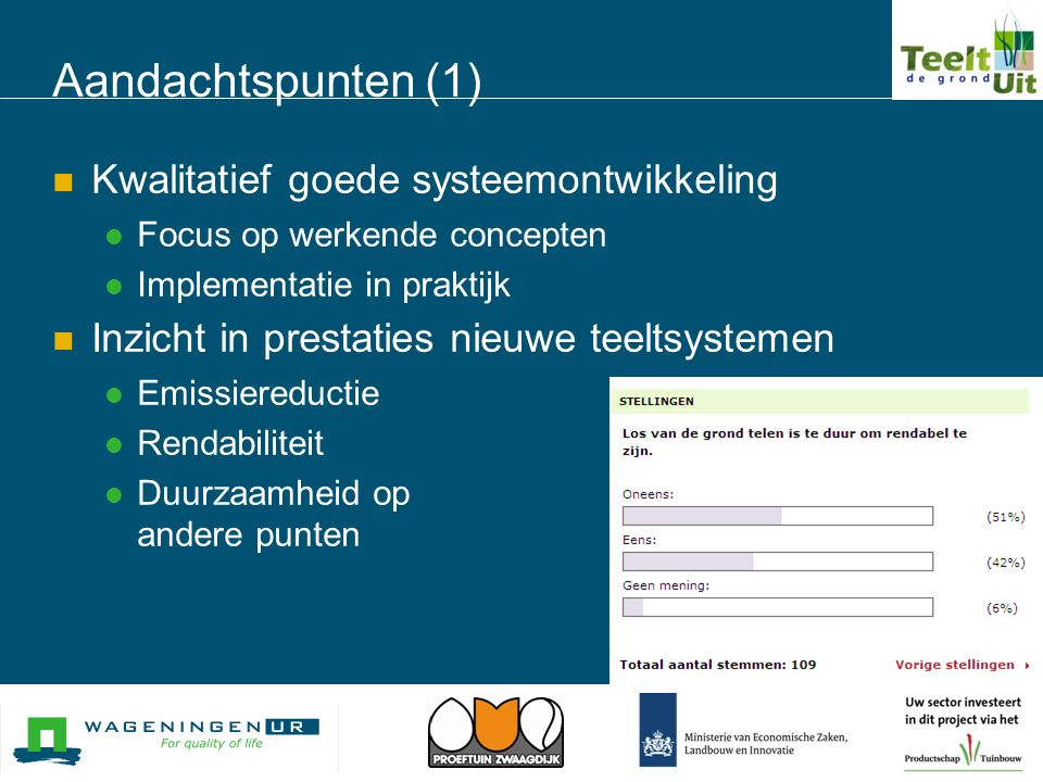 Aandachtspunten (1)  Kwalitatief goede systeemontwikkeling  Focus op werkende concepten  Implementatie in praktijk  Inzicht in prestaties nieuwe t