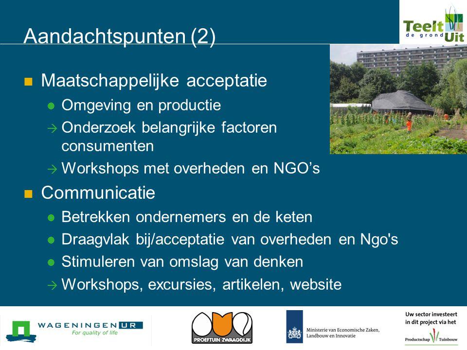 Aandachtspunten (2)  Maatschappelijke acceptatie  Omgeving en productie  Onderzoek belangrijke factoren consumenten  Workshops met overheden en NG