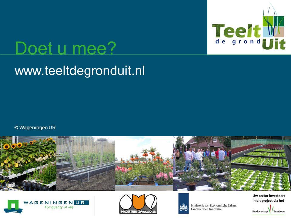 Doet u mee? www.teeltdegronduit.nl © Wageningen UR