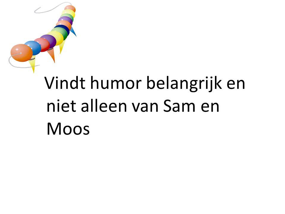 • V Vindt humor belangrijk en niet alleen van Sam en Moos