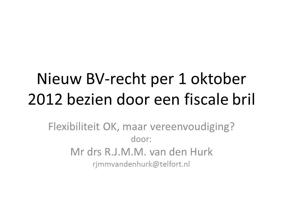 Nieuw BV-recht per 1 oktober 2012 bezien door een fiscale bril Flexibiliteit OK, maar vereenvoudiging.