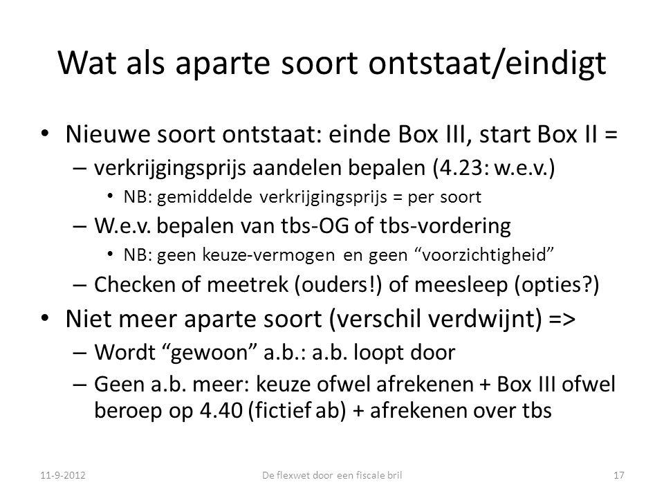 Wat als aparte soort ontstaat/eindigt • Nieuwe soort ontstaat: einde Box III, start Box II = – verkrijgingsprijs aandelen bepalen (4.23: w.e.v.) • NB: gemiddelde verkrijgingsprijs = per soort – W.e.v.