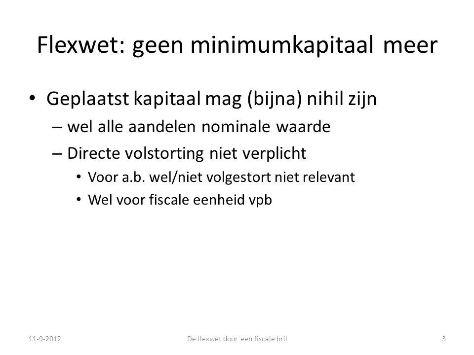Flexwet: geen minimumkapitaal meer • Geplaatst kapitaal mag (bijna) nihil zijn – wel alle aandelen nominale waarde – Directe volstorting niet verplicht • Voor a.b.