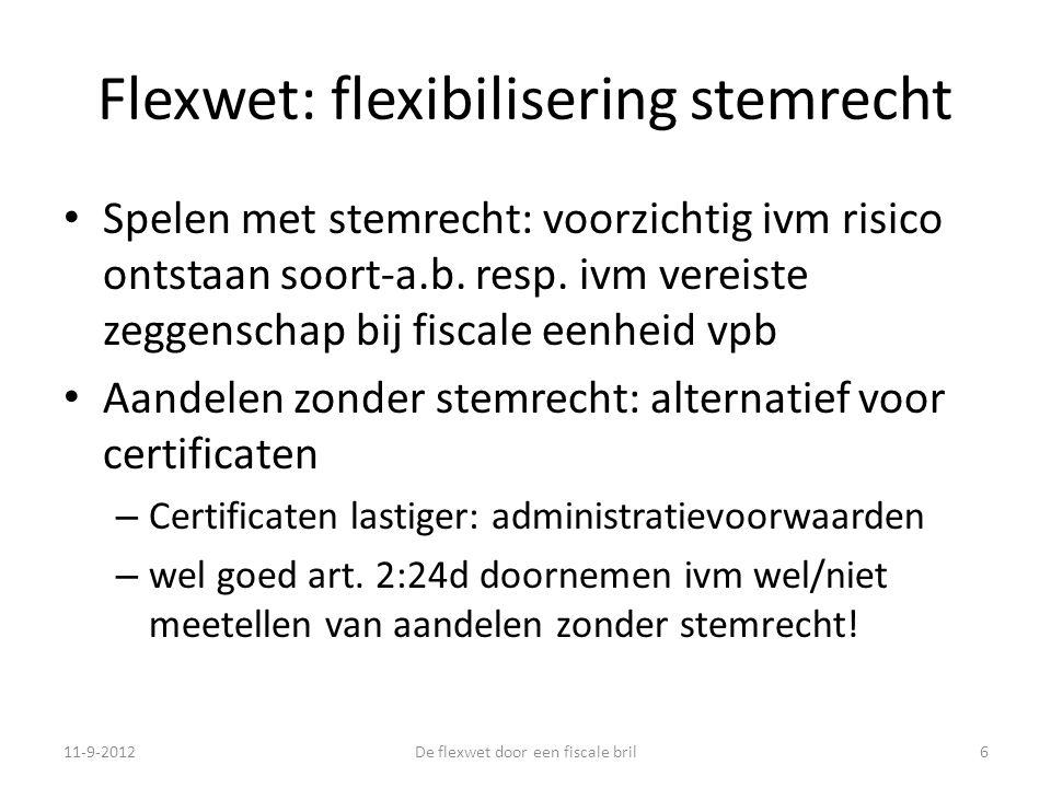 Flexwet: flexibilisering stemrecht • Spelen met stemrecht: voorzichtig ivm risico ontstaan soort-a.b.