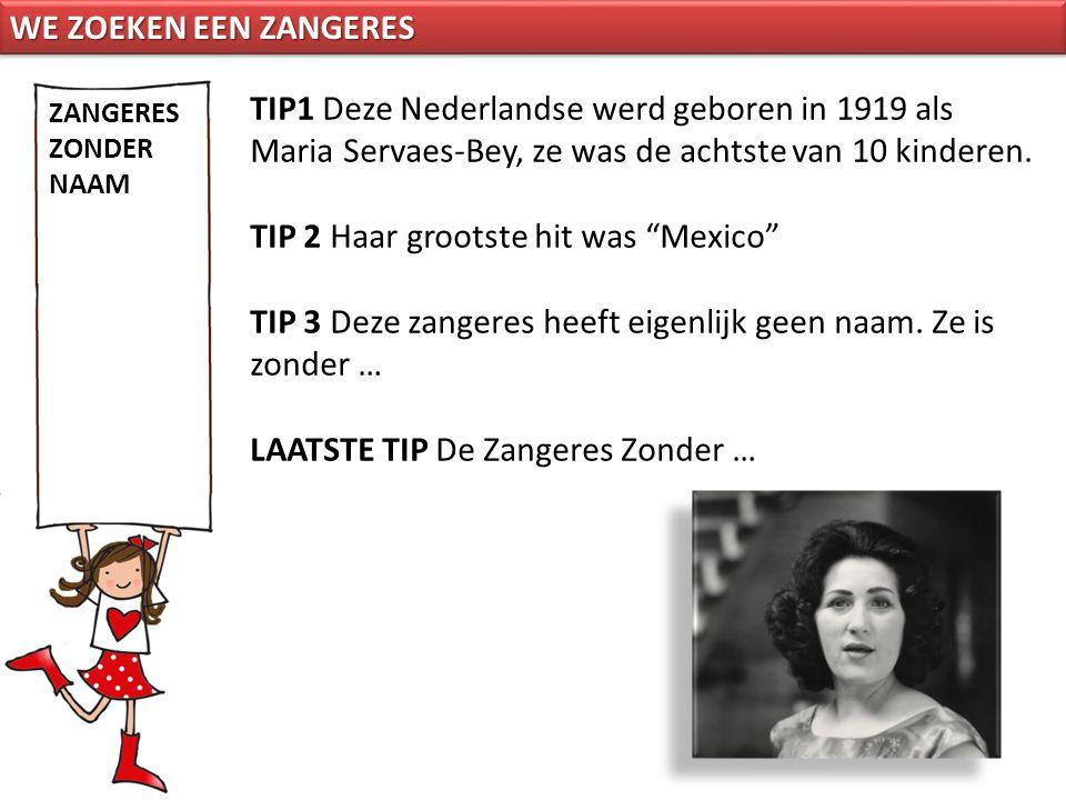 """TIP1 Deze Nederlandse werd geboren in 1919 als Maria Servaes-Bey, ze was de achtste van 10 kinderen. TIP 2 Haar grootste hit was """"Mexico"""" TIP 3 Deze z"""