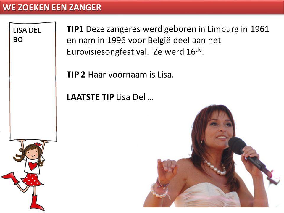 TIP1 Deze zangeres werd geboren in Limburg in 1961 en nam in 1996 voor België deel aan het Eurovisiesongfestival. Ze werd 16 de. TIP 2 Haar voornaam i